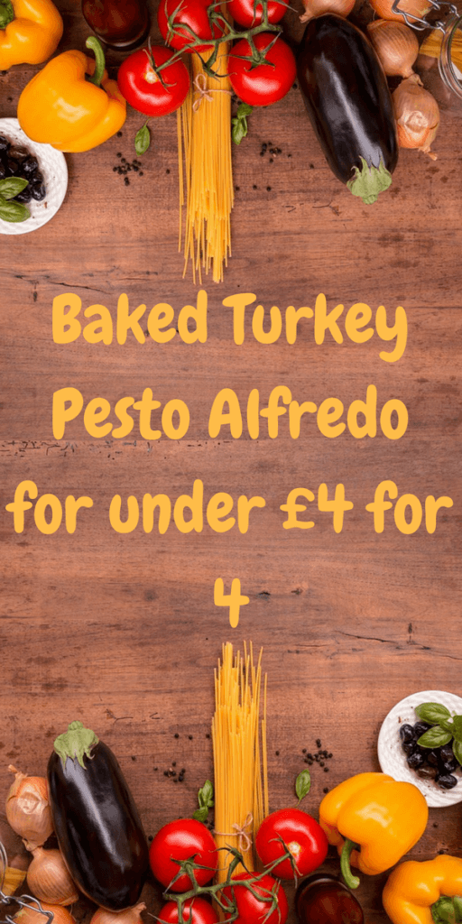 An easy and cheap family meal. Baked Turkey Pesto Alfredo is under £4 for the whole family by Laura at Savings 4 Savvy Mums. #CheapMeals #FamilyFood #CheapDinnerIdeas