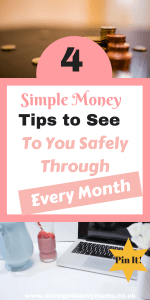 Here are 4 Simple Money Tips to See You Safely Through Every Month by Laura at Savings4SavvyMums. #SavingMoney #Budgeting