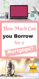 How much can you borrow for a mortgage by Laura at Savings4SavvyMums #Mortgage #Saving #ManagingMoney