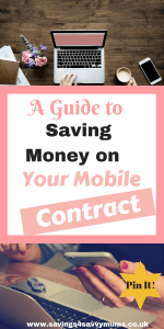This is a guide to help you save money on your mobile contract by Laura at Savings4SavvyMums #SavingMoney #MobilePhone #Budgeting