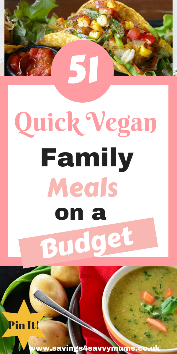 Here are 51 quick and easy vegan meals on a budget for the whole family including a vegan meal plan and shopping list by Laura at Savings 4 Savvy Mums #veganshoppinglist #veganmeals #veganquickmeals #VeganGroceryList #VeganGroceryListOnABudget #VeganForBeginners #VeganMealPlan
