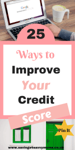 When was the last time you looked at your credit score? Here are 25 ways to improve your credit score that could really make a difference to your family by Laura at Savings 4 Savvy Mums #FamilyBudget #CreditScore #Frugal #Family