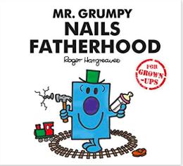 Mr. Grumpy Nails Fatherhood (Mr Men for Grown Ups)*