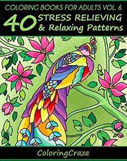 Coloring Books For Adults Volume 6: 40 Stress Relieving And Relaxing Patterns (Anti-Stress Art Therapy Series)*