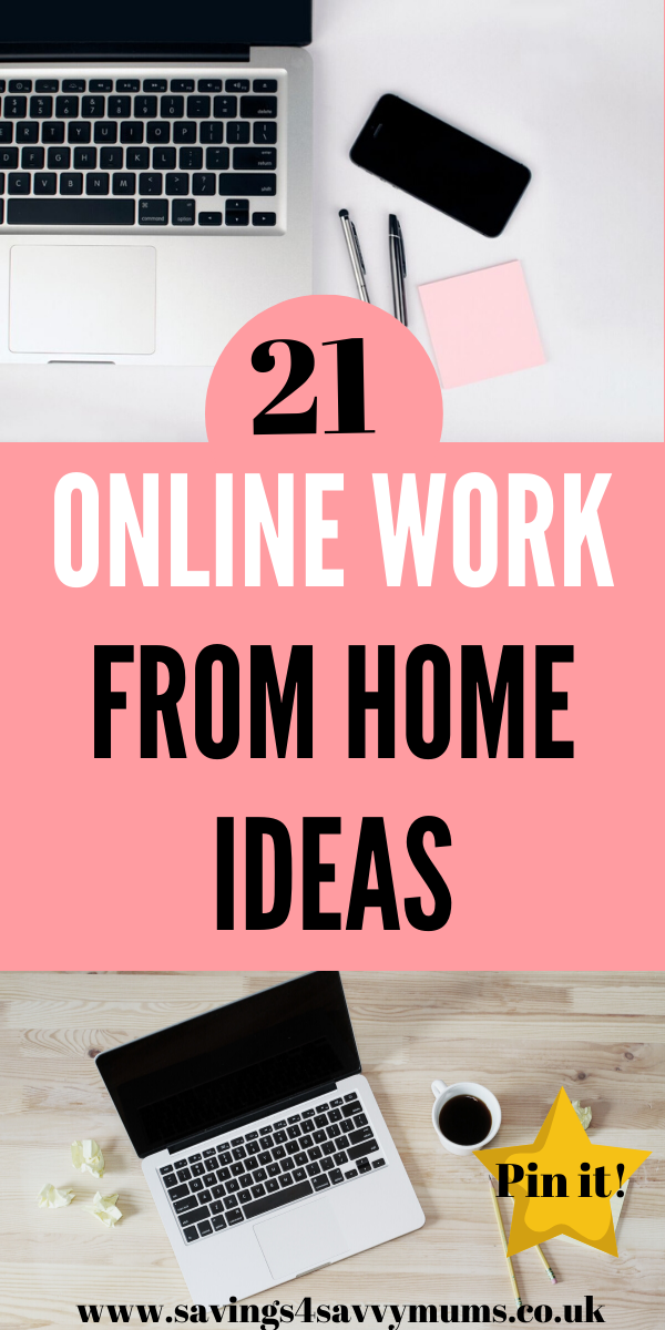 Here are 21 online work from home ideas that mean you can make extra money around the kids at home without any experience by Laura at Savings 4 Savvy Mums #onlinework #workfromhome #homeworking