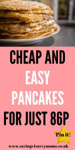 These cheap and easy pancakes can be made for just 86p. Use them as a sweet or savoury meal idea when you are on a budget by Laura at Savings 4 Savvy Mums #pancakes #cheapfood #recipeideas